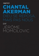 Chantal Akerman, Dieu se reposa mais pas nous