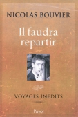 Il faudra repartir. Voyages inédits